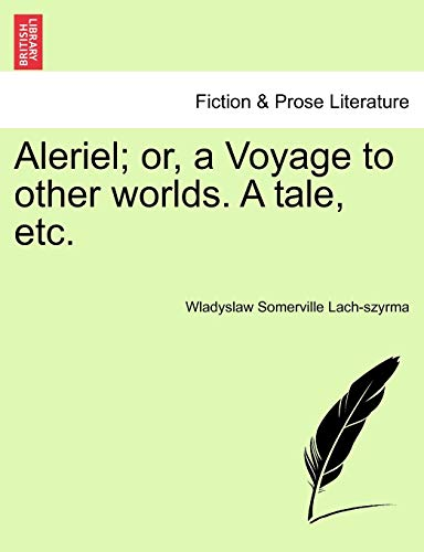 Aleriel; Or, a Voyage to Other Worlds. a Tale, Etc. By Wladyslaw Somerville Lach-Szyrma