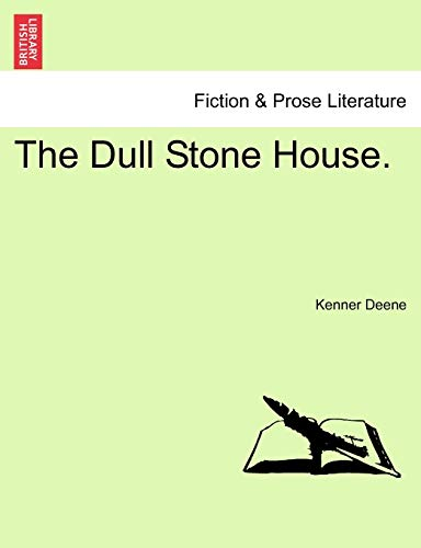 The Dull Stone House. By Kenner Deene