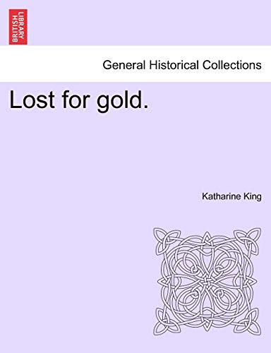 Lost for Gold. By Katharine King