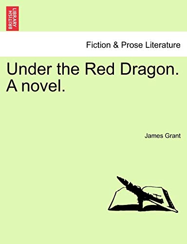 Under the Red Dragon. a Novel. Vol. II. By James Grant