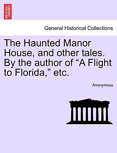 """The Haunted Manor House, and Other Tales. by the Author of """"A Flight to Florida,"""" Etc. By Anonymous"""