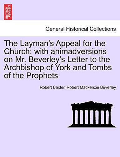 The Layman's Appeal for the Church; With Animadversions on Mr. Beverley's Letter to the Archbishop of York and Tombs of the Prophets By Robert Baxter