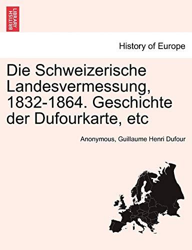 Die Schweizerische Landesvermessung, 1832-1864. Geschichte Der Dufourkarte, Etc By Anonymous