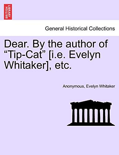 """Dear. by the Author of """"Tip-Cat"""" [I.E. Evelyn Whitaker], Etc. By Anonymous"""