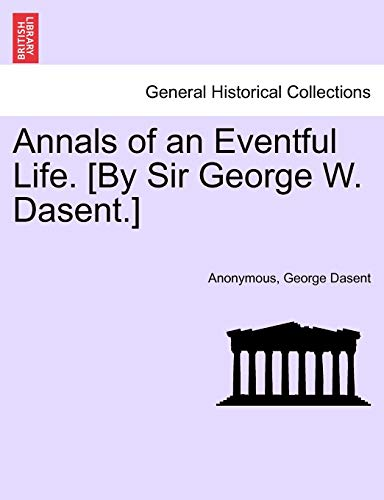 Annals of an Eventful Life. [By Sir George W. Dasent.] By Anonymous