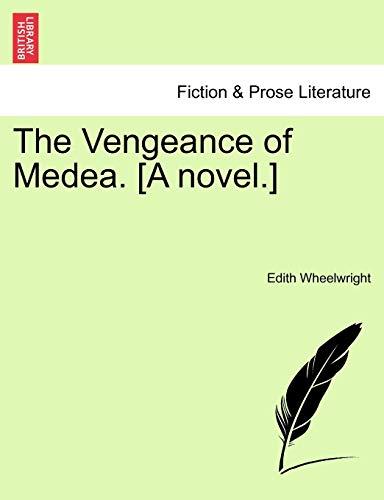 The Vengeance of Medea. [A Novel.] By Edith Wheelwright