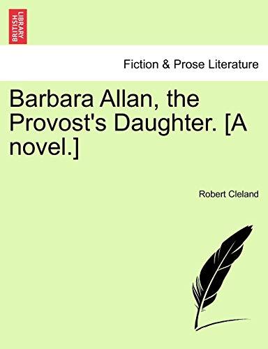 Barbara Allan, the Provost's Daughter. [A Novel.] By Robert Cleland