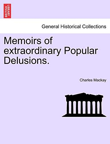 Memoirs of Extraordinary Popular Delusions. By Charles MacKay