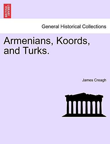 Armenians, Koords, and Turks. Vol. I By James Creagh