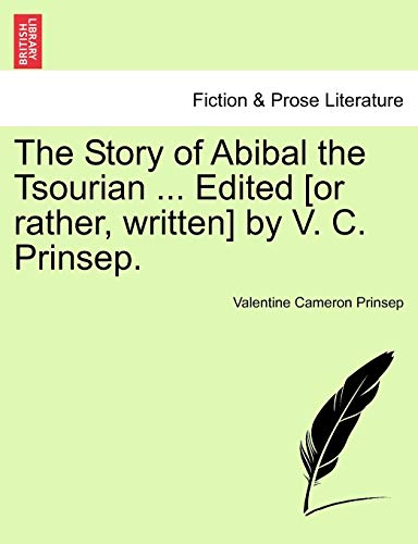 The Story of Abibal the Tsourian ... Edited [Or Rather, Written] by V. C. Prinsep. By Valentine Cameron Prinsep