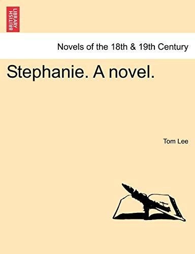 Stephanie. a Novel. By Professor Tom Lee