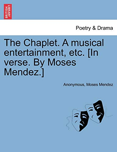 The Chaplet. a Musical Entertainment, Etc. [in Verse. by Moses Mendez.] By Anonymous