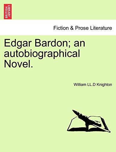 Edgar Bardon; An Autobiographical Novel. By William LL D Knighton