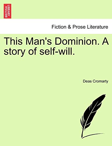 This Man's Dominion. a Story of Self-Will. By Deas Cromarty