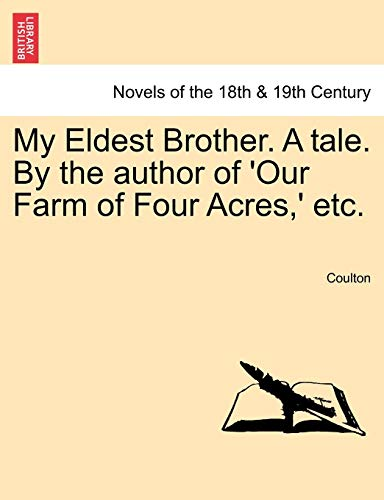 My Eldest Brother. a Tale. by the Author of 'Our Farm of Four Acres, ' Etc. By Coulton