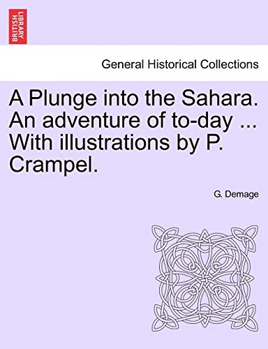 A Plunge Into the Sahara. an Adventure of To-Day ... with Illustrations by P. Crampel. By G Demage