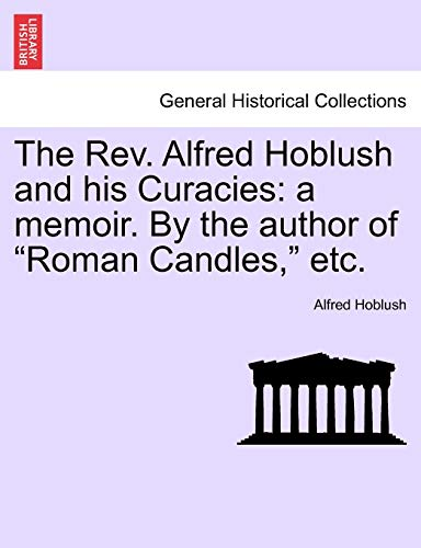 The REV. Alfred Hoblush and His Curacies By Alfred Hoblush