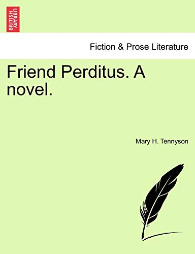 Friend Perditus. a Novel. By Mary H Tennyson