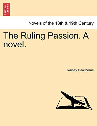 The Ruling Passion. a Novel. By Rainey Hawthorne
