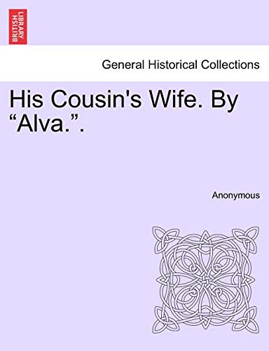 """His Cousin's Wife. by """"Alva.."""" By Anonymous"""