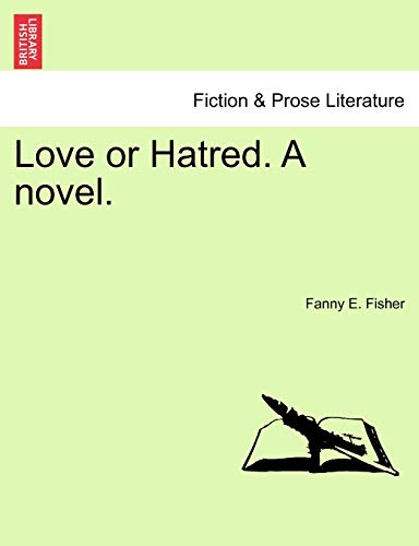 Love or Hatred. a Novel. By Fanny E Fisher