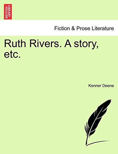 Ruth Rivers. a Story, Etc. By Kenner Deene