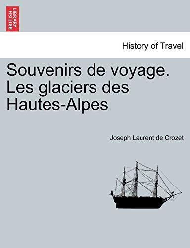 Souvenirs de Voyage. Les Glaciers Des Hautes-Alpes By Joseph Laurent De Crozet