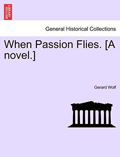 When Passion Flies. [A Novel.] By Gerard Wolf