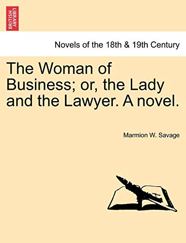 The Woman of Business; Or, the Lady and the Lawyer. a Novel. By Marmion W Savage