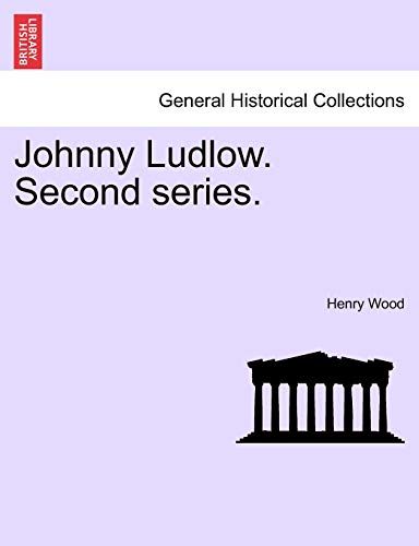 Johnny Ludlow. Second Series. By Henry Wood