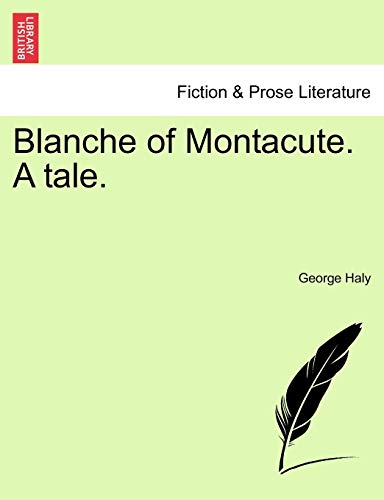 Blanche of Montacute. a Tale. By George Haly