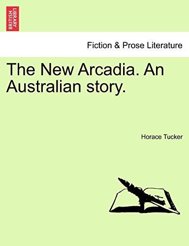 The New Arcadia. an Australian Story. By Horace Tucker