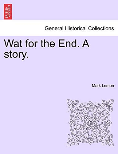 Wat for the End. a Story. Vol. I. By Mark Lemon