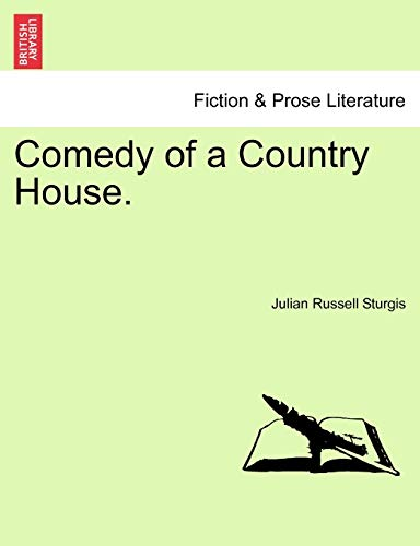 Comedy of a Country House. By Julian Russell Sturgis