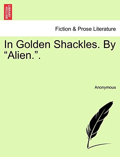"""In Golden Shackles. by """"Alien.."""" By Anonymous"""