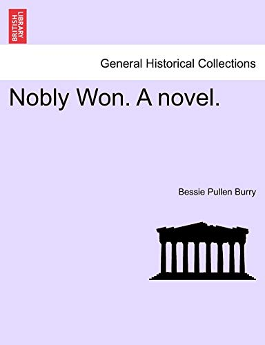 Nobly Won. a Novel. By Bessie Pullen Burry