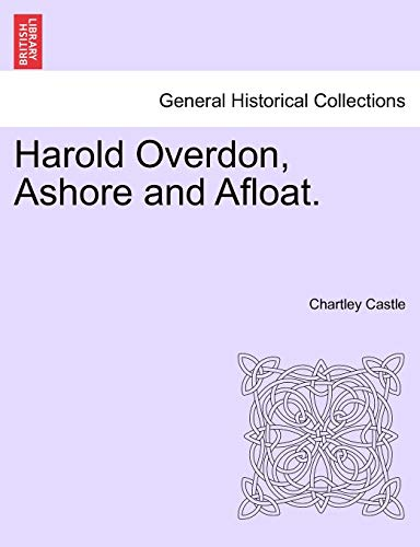 Harold Overdon, Ashore and Afloat. By Chartley Castle