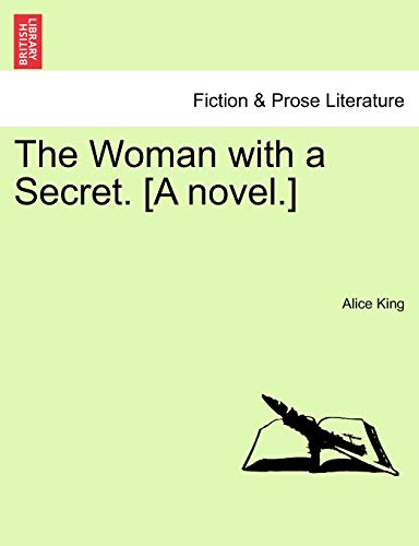 The Woman with a Secret. [A Novel.] By Alice King