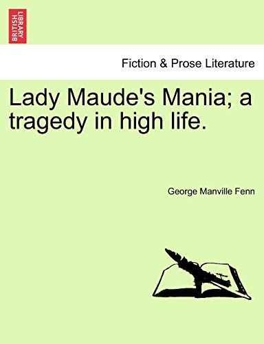 Lady Maude's Mania; A Tragedy in High Life. By George Manville Fenn