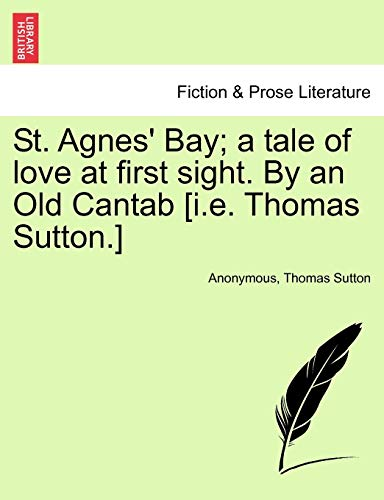 St. Agnes' Bay; A Tale of Love at First Sight. by an Old Cantab [I.E. Thomas Sutton.] By Anonymous