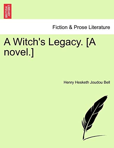 A Witch's Legacy. [A Novel.] Vol. II. By Henry Hesketh Joudou Bell