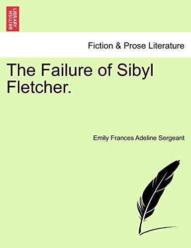 The Failure of Sibyl Fletcher. By Emily Frances Adeline Sergeant