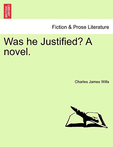 Was He Justified? a Novel. By Charles James Wills