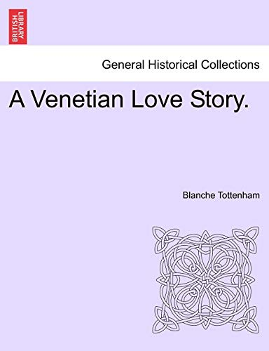 A Venetian Love Story. By Blanche Tottenham