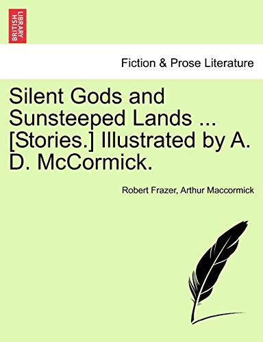 Silent Gods and Sunsteeped Lands ... [Stories.] Illustrated by A. D. McCormick. By Robert Frazer