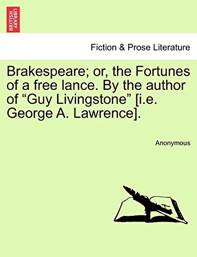 """Brakespeare; Or, the Fortunes of a Free Lance. by the Author of """"Guy Livingstone"""" [I.E. George A. Lawrence]. By Anonymous"""