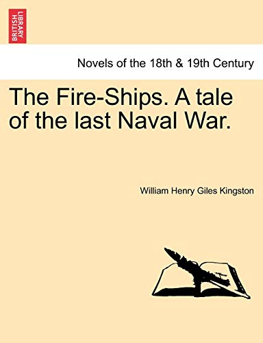 The Fire-Ships. a Tale of the Last Naval War. By William Henry Giles Kingston