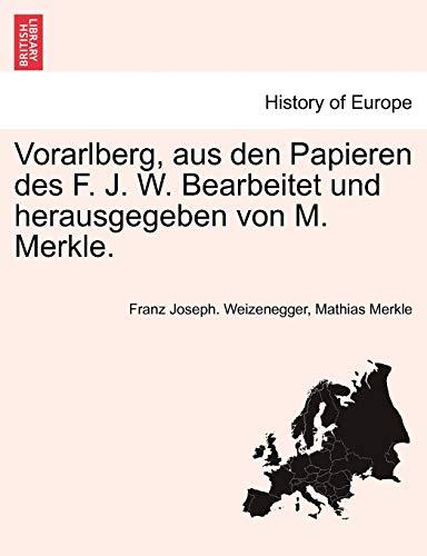 Vorarlberg, Aus Den Papieren Des F. J. W. Bearbeitet Und Herausgegeben Von M. Merkle. II Ubtheilung By Franz Joseph Weizenegger