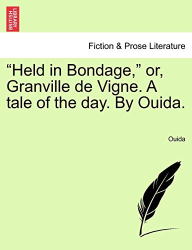 Held in Bondage, Or, Granville de Vigne. a Tale of the Day. by Ouida. Vol. III By Ouida