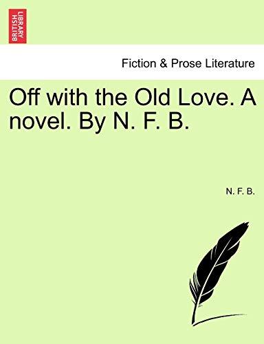 Off with the Old Love. a Novel. by N. F. B. By N F B